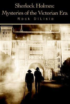 Sherlock Holmes: Mysteries of the Victorian Era Rock DiLisio