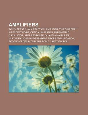 Amplifiers: Polymerase Chain Reaction, Amplifier, Third-Order Intercept Point, Optical Amplifier, Parametric Oscillator, Step Resp  by  Source Wikipedia