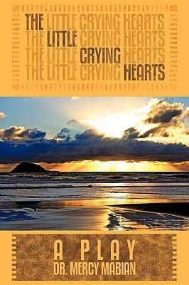 The Little Crying Hearts: A Play Mercy Mabian