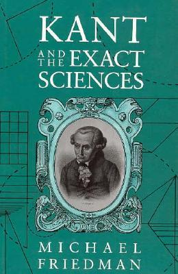 Kant and the Exact Sciences Michael  Friedman