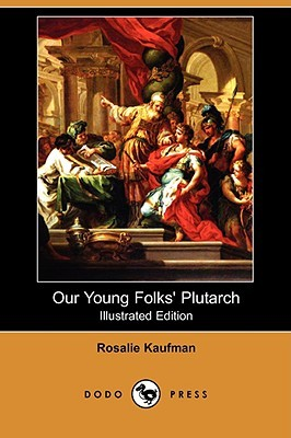Our Young Folks Plutarch (Illustrated Edition)  by  Rosalie Kaufman