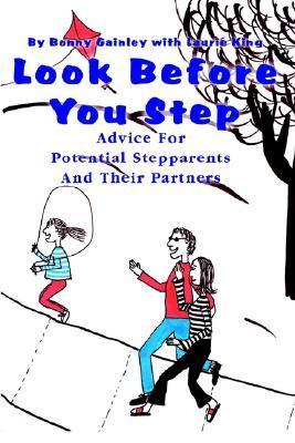 Look Before You Step: Advice for Potential Stepparents and Their Partners  by  Bonny P. Gainley