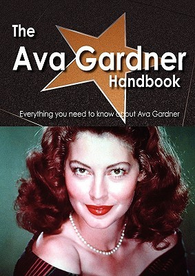 The Ava Gardner Handbook - Everything You Need to Know about Ava Gardner  by  Emily Smith