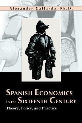 Spanish Economics in the 16th Century  by  Alexander Gallardo