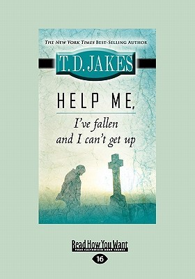 Help Me Ive Fallen And I CanT Get Up T.D. Jakes