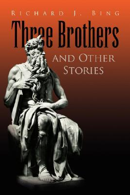 Three Brothers and Other Stories  by  Richard J. Bing
