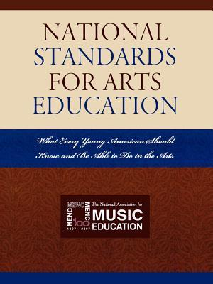 National Standards for Arts Education: What Every Young American Should Know and Be Able to Do in the Arts  by  National Association for Music Education