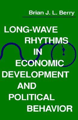 Long-Wave Rhythms in Economic Development and Political Behavior  by  Brian J.L. Berry