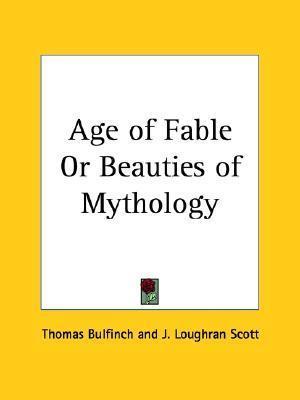 Age of Fable or Beauties of Mythology Thomas Bulfinch
