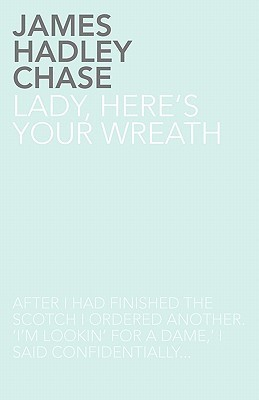 Lady, Heres Your Wreath  by  James Hadley Chase