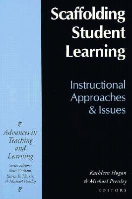 Scaffolding Student Learning: Instructional Approaches And Issues Kathleen Hogan