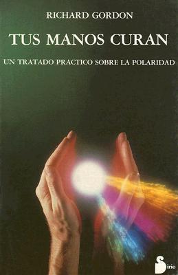 Tus Manos Curan = Your Healing Hands  by  Richard  Gordon