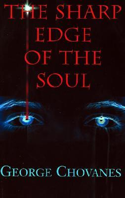 The Sharp Edge of the Soul  by  George Chovanes
