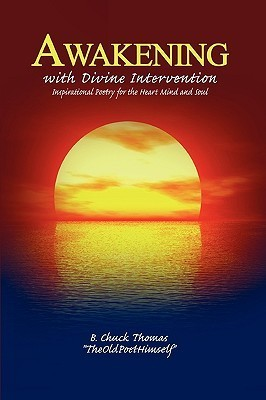 Awakening with Divine Intervention Inspirational Poetry for the Heart Mind and Soul  by  B. Chuck Thomas