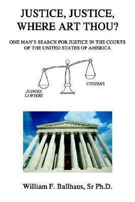Justice, Justice, Where Art Thou?  by  William F. Ballhaus Sr.