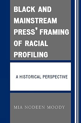 Black and Mainstream Press Framing of Racial Profiling: A Historical Perspective  by  Mia Nodeen Moody
