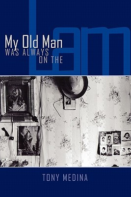 My Old Man Was Always on the Lam  by  Tony Medina