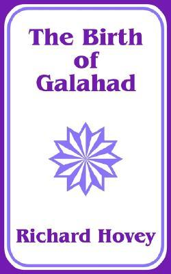 The Birth of Galahad Richard Hovey