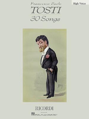 Francesco Paolo Tosti - 30 Songs: High Voice Francesco Paolo Tosti