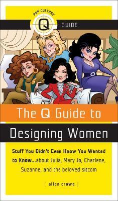 The Q Guide to Designing Women  by  Allen Crowe