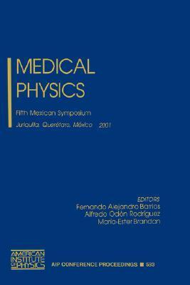 Medical Physics: Fifth Mexican Symposium, Juriquilla, Queretaro, Mexico, 21-23 March 2001 Barrios