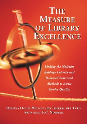 The Measure of Library Excellence: Linking the Malcolm Baldrige Criteria and Balanced Scorecard Methods to Assess Service Quality  by  Despina Dapias Wilson
