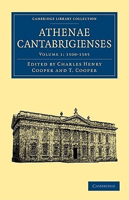 Athenae Cantabrigienses (Cambridge Library Collection   Cambridge) (Volume 1) T.  Cooper