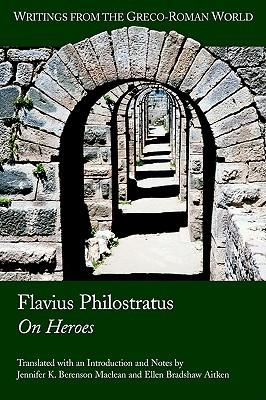 Flavius Philostratus on Heroes Jennifer K. Berenson Maclean