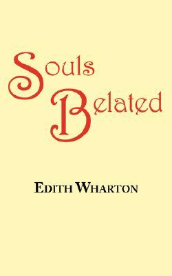 Souls Belated: A Story  by  Edith Wharton by Edith Wharton