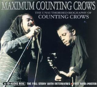 Maximum Counting Crows: The Unauthorised Biography of Counting Crows  by  Michael Thompson