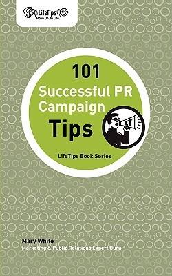 101 Successful PR Campaign Tips Mary White