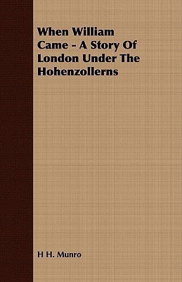 When William Came - A Story of London Under the Hohenzollerns  by  Saki