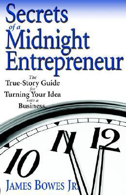 Secrets of a Midnight Entrepreneur  by  James Bowes
