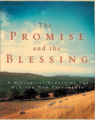 The Promise and the Blessing: A Historical Survey of the Old and New Testaments Michael A. Harbin