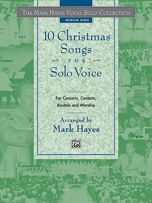 The Mark Hayes Vocal Solo Collection -- 10 Christmas Songs for Solo Voice: For Concerts, Contests, Recitals, and Worship  by  Mark Hayes