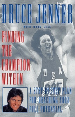 Finding the Champion Within: A Step-by-Step Plan for Reaching Your Full Potential Bruce Jenner