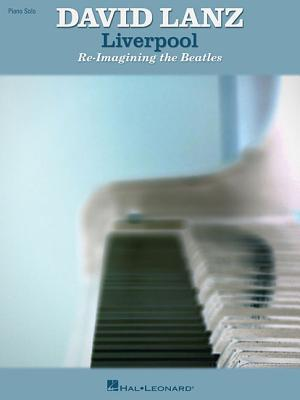 David Lanz - Liverpool: Re-Imagining the Beatles The Beatles