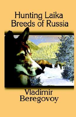 Hunting Laika Breeds of Russia  by  Vladimir Beregovoy
