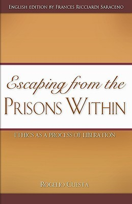 Escaping from the Prisons Within: Ethics as a Process of Liberation  by  Rogelio Cuesta