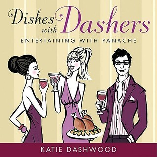 Dishes with Dashers: Entertaining with Panache Katie Dashwood