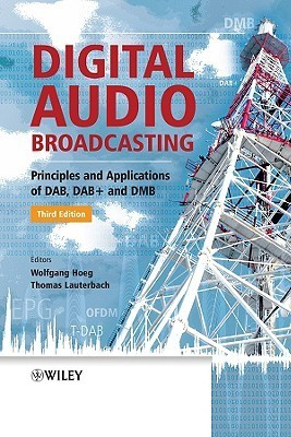 Digital Audio Broadcasting: Principles and Applications of DAB, DAB + and DMB  by  Wolfgang Hoeg
