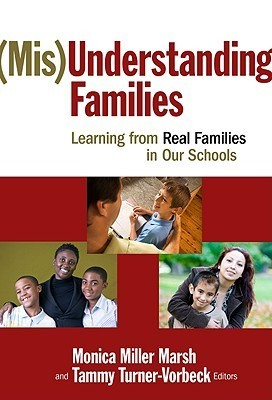 (Mis)Understanding Families: Learning from Real Families in Our Schools Monica Miller Marsh