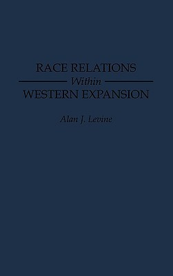 Race Relations Within Western Expansion  by  Alan J. Levine