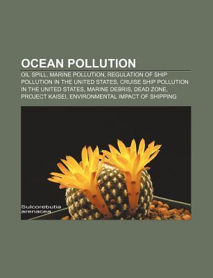 Ocean Pollution: Oil Spill, Marine Pollution, Regulation of Ship Pollution in the United States, Cruise Ship Pollution in the United St Source Wikipedia