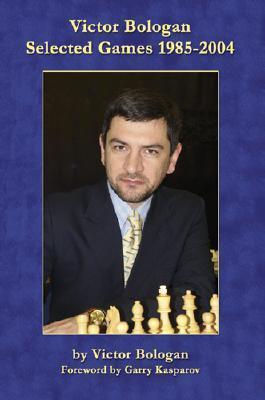 Victor Bologan: Selected Games 1985-2004 Victor Bologan