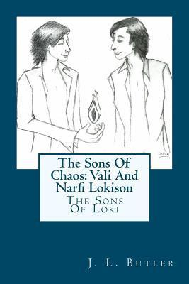 The Sons of Chaos: Vali and Narfi Lokison  by  J.L. Butler