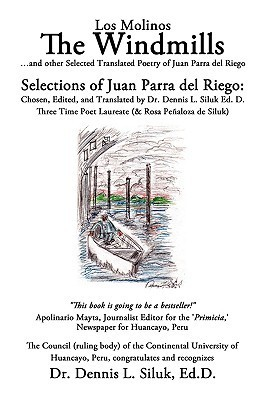The Windmills (Los Molinos): ...and Other Selected Translated Poetry, Of: Juan Parra del Riego  by  Juan Parra del Riego