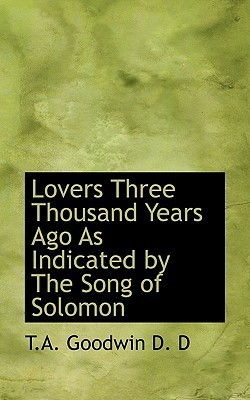 Lovers Three Thousand Years Ago as Indicated  by  the Song of Solomon by Thomas Aiken Goodwin