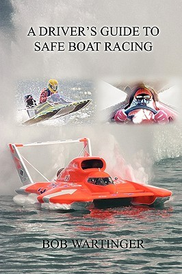 A Drivers Guide to Safe Boat Racing  by  Bob Wartinger