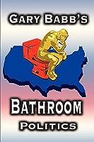 Bathroom Politics  by  Gary W. Babb